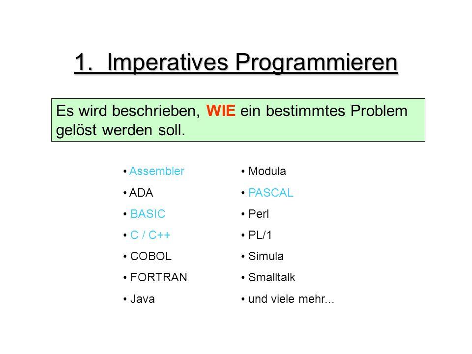 1.Imperatives Programmieren Es wird beschrieben, WIE ein bestimmtes Problem gelöst werden soll.