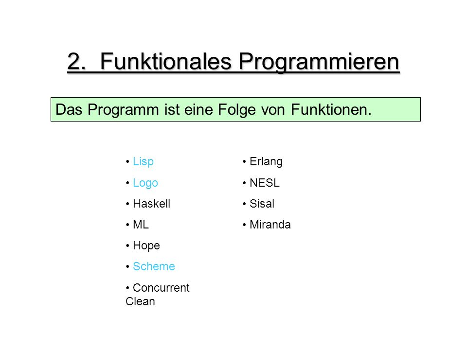 2.Funktionales Programmieren Das Programm ist eine Folge von Funktionen.