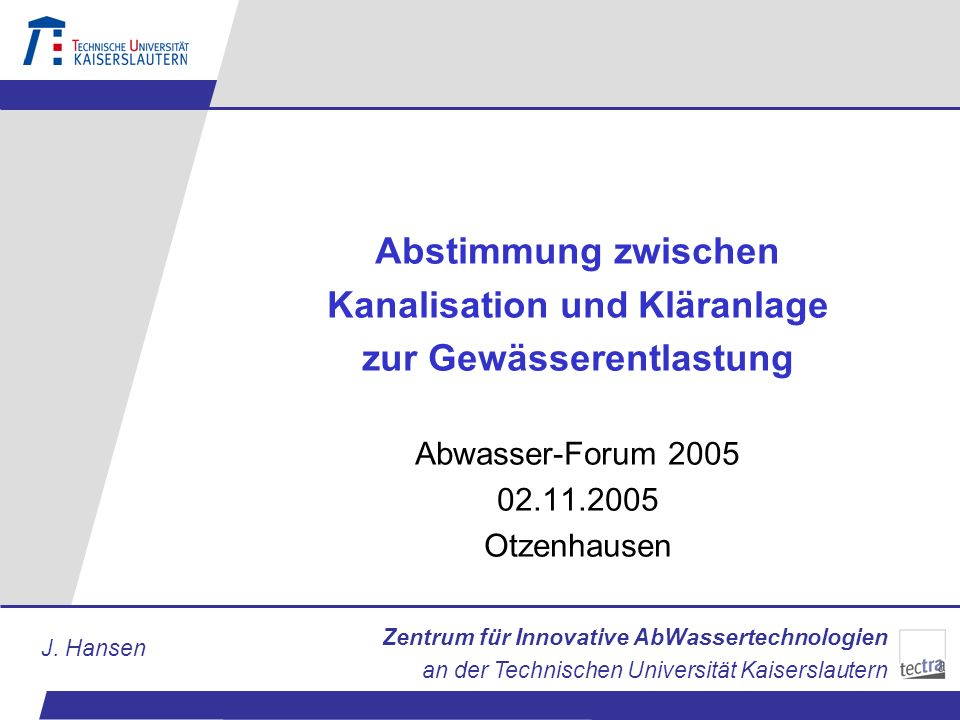 Zentrum für Innovative AbWassertechnologien an der Technischen Universität Kaiserslautern J. Hansen Abstimmung zwischen Kanalisation und Kläranlage zu