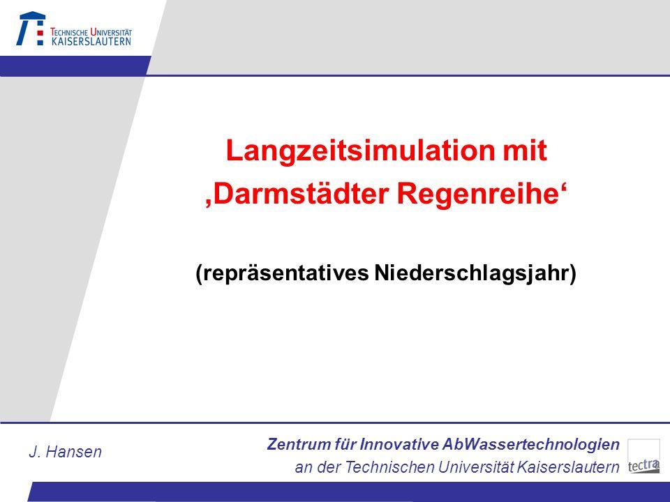 Zentrum für Innovative AbWassertechnologien an der Technischen Universität Kaiserslautern J. Hansen Langzeitsimulation mit Darmstädter Regenreihe (rep
