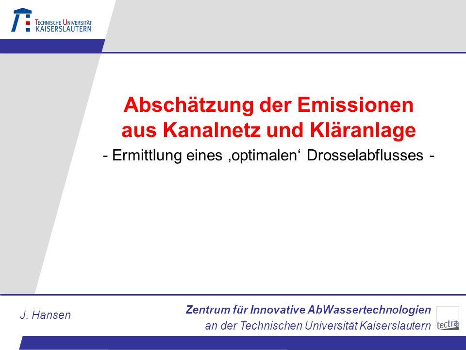 Zentrum für Innovative AbWassertechnologien an der Technischen Universität Kaiserslautern J. Hansen Abschätzung der Emissionen aus Kanalnetz und Klära