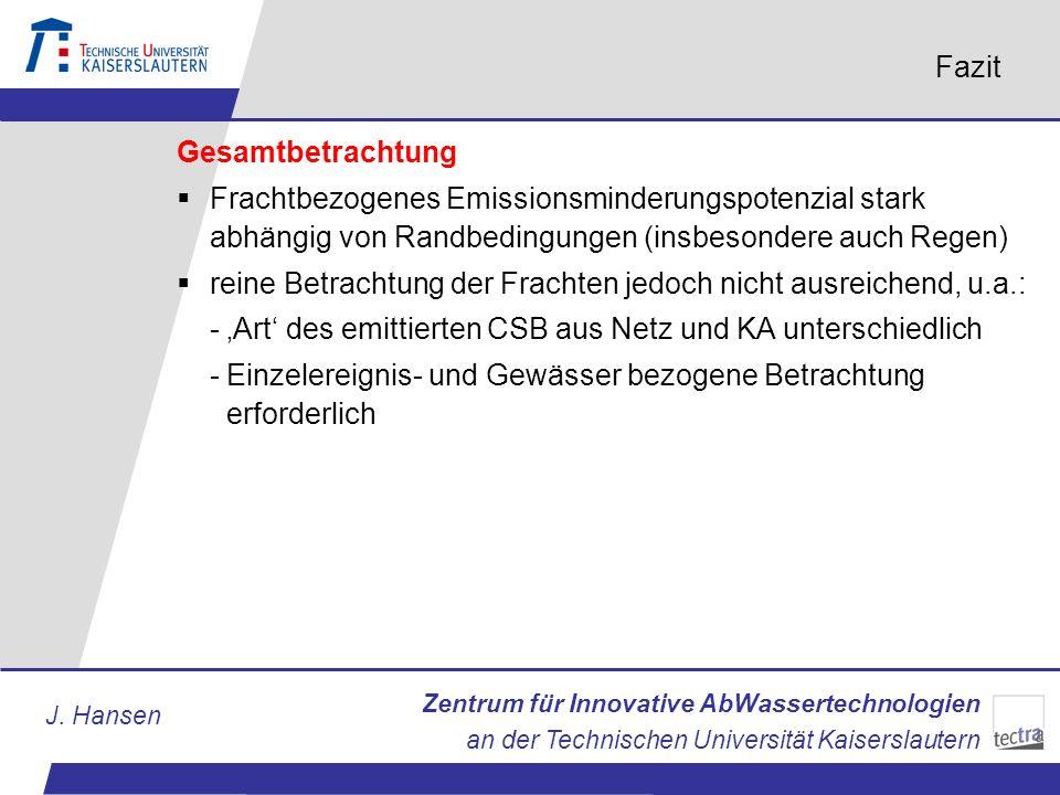 Zentrum für Innovative AbWassertechnologien an der Technischen Universität Kaiserslautern J. Hansen Fazit Gesamtbetrachtung Frachtbezogenes Emissionsm