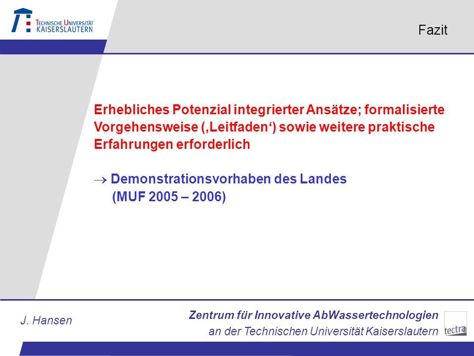 Zentrum für Innovative AbWassertechnologien an der Technischen Universität Kaiserslautern J. Hansen Fazit Erhebliches Potenzial integrierter Ansätze;
