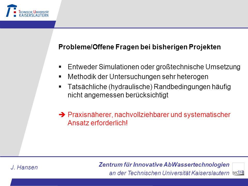 Zentrum für Innovative AbWassertechnologien an der Technischen Universität Kaiserslautern J. Hansen Probleme/Offene Fragen bei bisherigen Projekten En
