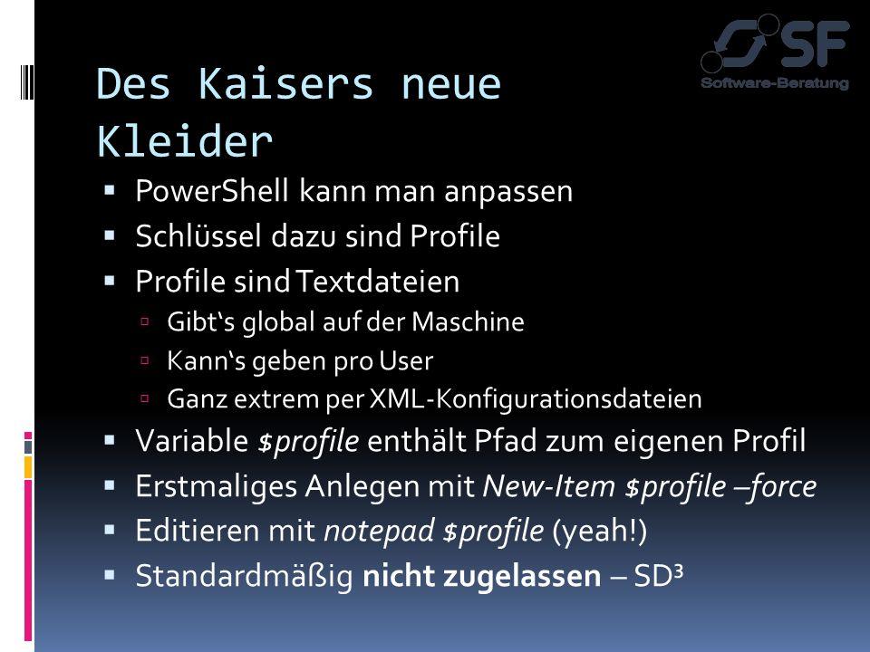 Des Kaisers neue Kleider PowerShell kann man anpassen Schlüssel dazu sind Profile Profile sind Textdateien Gibts global auf der Maschine Kanns geben p