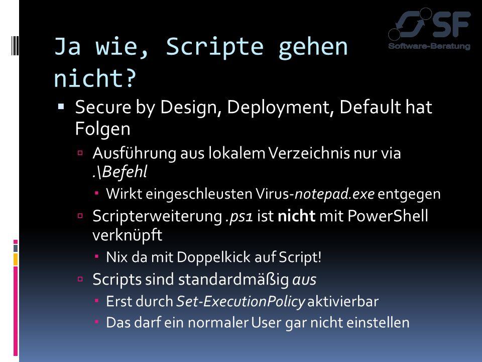 Ja wie, Scripte gehen nicht? Secure by Design, Deployment, Default hat Folgen Ausführung aus lokalem Verzeichnis nur via.\Befehl Wirkt eingeschleusten