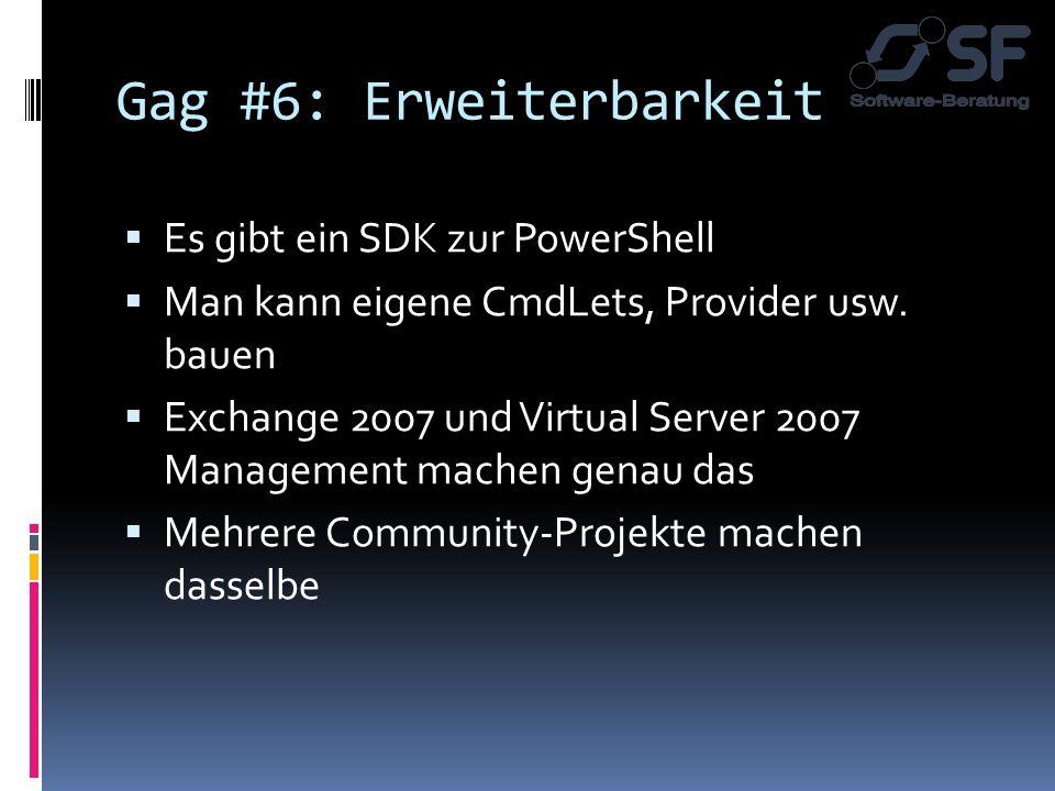 Gag #6: Erweiterbarkeit Es gibt ein SDK zur PowerShell Man kann eigene CmdLets, Provider usw. bauen Exchange 2007 und Virtual Server 2007 Management m