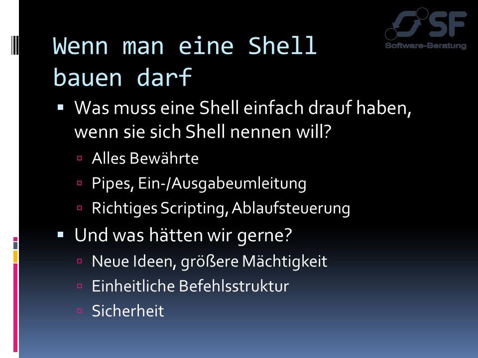 Wenn man eine Shell bauen darf Was muss eine Shell einfach drauf haben, wenn sie sich Shell nennen will? Alles Bewährte Pipes, Ein-/Ausgabeumleitung R