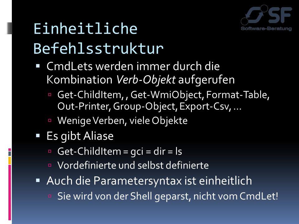 Einheitliche Befehlsstruktur CmdLets werden immer durch die Kombination Verb-Objekt aufgerufen Get-ChildItem,, Get-WmiObject, Format-Table, Out-Printe