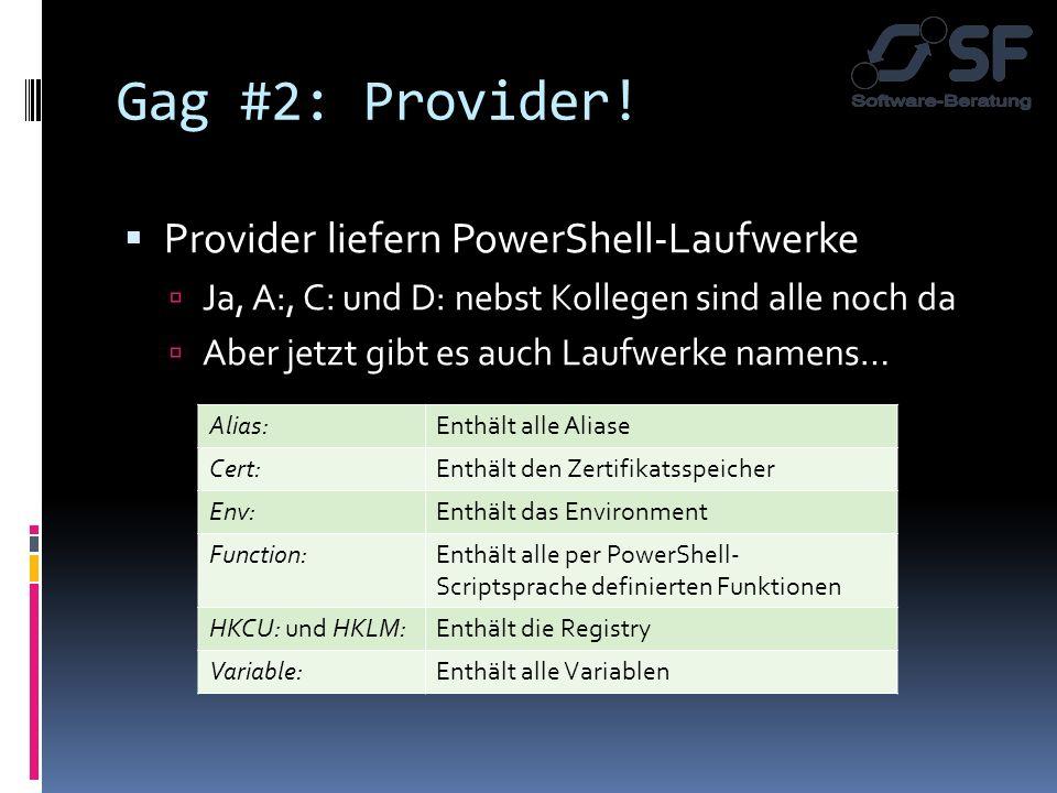 Gag #2: Provider! Provider liefern PowerShell-Laufwerke Ja, A:, C: und D: nebst Kollegen sind alle noch da Aber jetzt gibt es auch Laufwerke namens… A