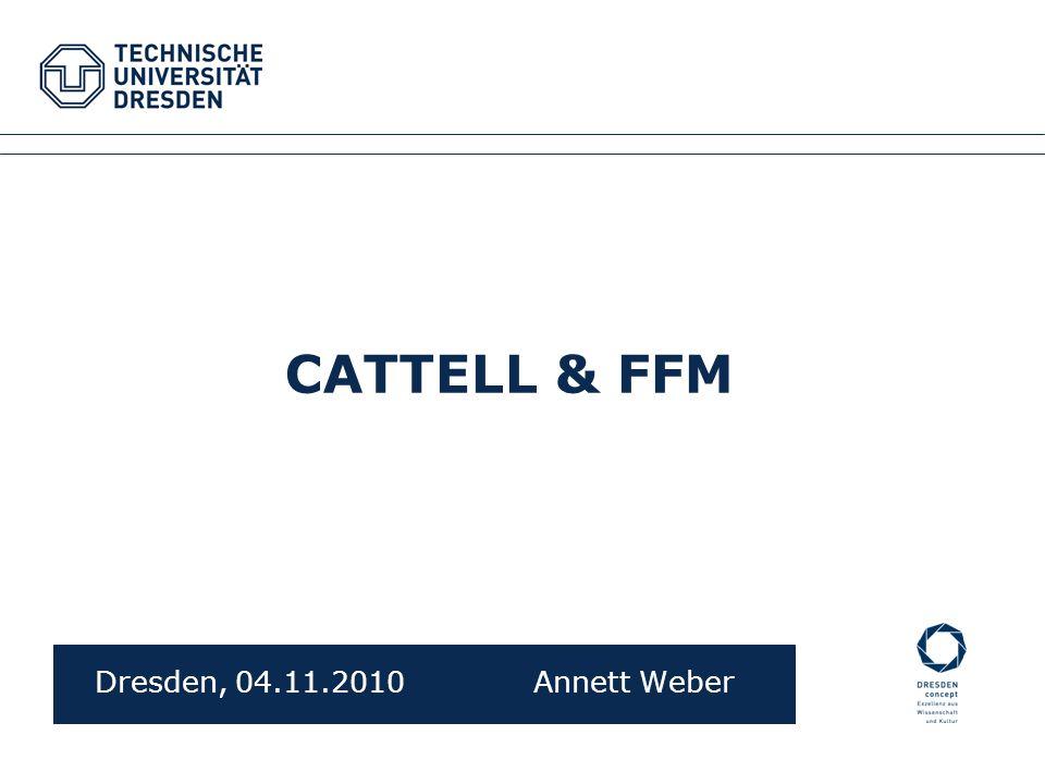 CATTELL & FFM Dresden, 04.11.2010 Annett Weber Fakultätsname XYZ Fachrichtung XYZ Institutsname XYZ, Professur XYZ