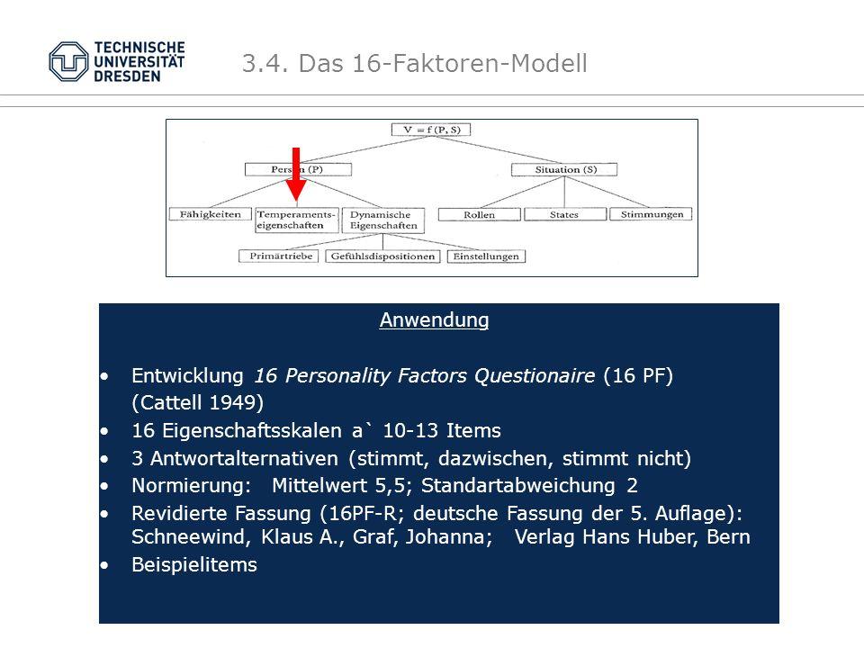 Anwendung Entwicklung 16 Personality Factors Questionaire (16 PF) (Cattell 1949) 16 Eigenschaftsskalen a` 10-13 Items 3 Antwortalternativen (stimmt, dazwischen, stimmt nicht) Normierung:Mittelwert 5,5; Standartabweichung 2 Revidierte Fassung (16PF-R; deutsche Fassung der 5.