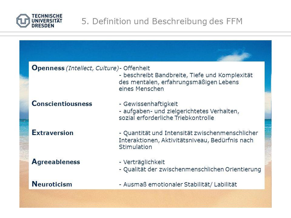 5. Definition und Beschreibung des FFM O C E A N O penness (Intellect, Culture)- Offenheit - beschreibt Bandbreite, Tiefe und Komplexität des mentalen