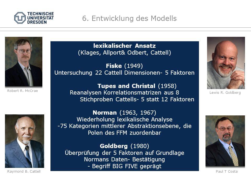 6.Entwicklung des Modells Lewis R. Goldberg Paul T Costa Raymond B.