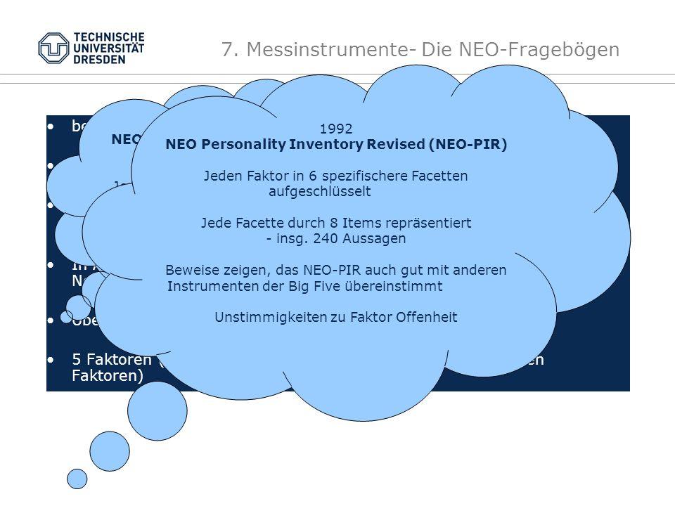 7. Messinstrumente- Die NEO-Fragebögen bekannteste von Costa und McCrae 3 Phasen der Testentwicklung und Überarbeitung zentraler Unterschied zu vorher