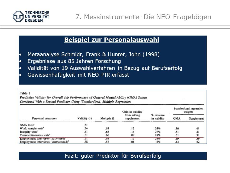 7. Messinstrumente- Die NEO-Fragebögen Beispiel zur Personalauswahl Metaanalyse Schmidt, Frank & Hunter, John (1998) Ergebnisse aus 85 Jahren Forschun