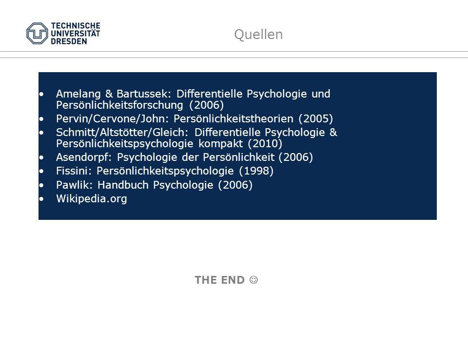 Quellen Amelang & Bartussek: Differentielle Psychologie und Persönlichkeitsforschung (2006) Pervin/Cervone/John: Persönlichkeitstheorien (2005) Schmitt/Altstötter/Gleich: Differentielle Psychologie & Persönlichkeitspsychologie kompakt (2010) Asendorpf: Psychologie der Persönlichkeit (2006) Fissini: Persönlichkeitspsychologie (1998) Pawlik: Handbuch Psychologie (2006) Wikipedia.org THE END