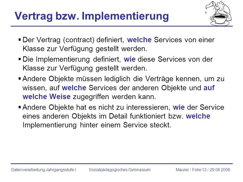 Vertrag bzw. Implementierung Der Vertrag (contract) definiert, welche Services von einer Klasse zur Verfügung gestellt werden. Die Implementierung def
