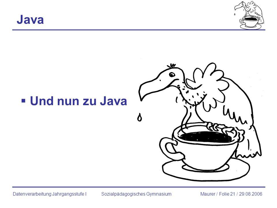 Java Und nun zu Java Sozialpädagogisches GymnasiumMaurer / Folie 21 / 29.08.2006Datenverarbeitung Jahrgangsstufe I