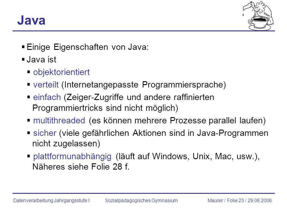 Java Einige Eigenschaften von Java: Java ist objektorientiert verteilt (Internetangepasste Programmiersprache) einfach (Zeiger-Zugriffe und andere raf