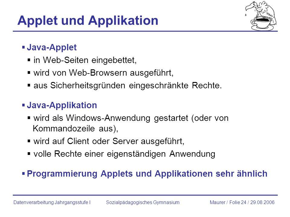 Applet und Applikation Java-Applet in Web-Seiten eingebettet, wird von Web-Browsern ausgeführt, aus Sicherheitsgründen eingeschränkte Rechte. Java-App
