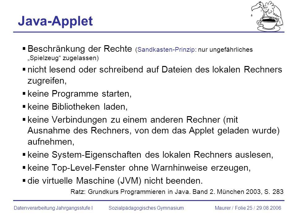 Java-Applet Beschränkung der Rechte (Sandkasten-Prinzip: nur ungefährliches Spielzeug zugelassen) nicht lesend oder schreibend auf Dateien des lokalen