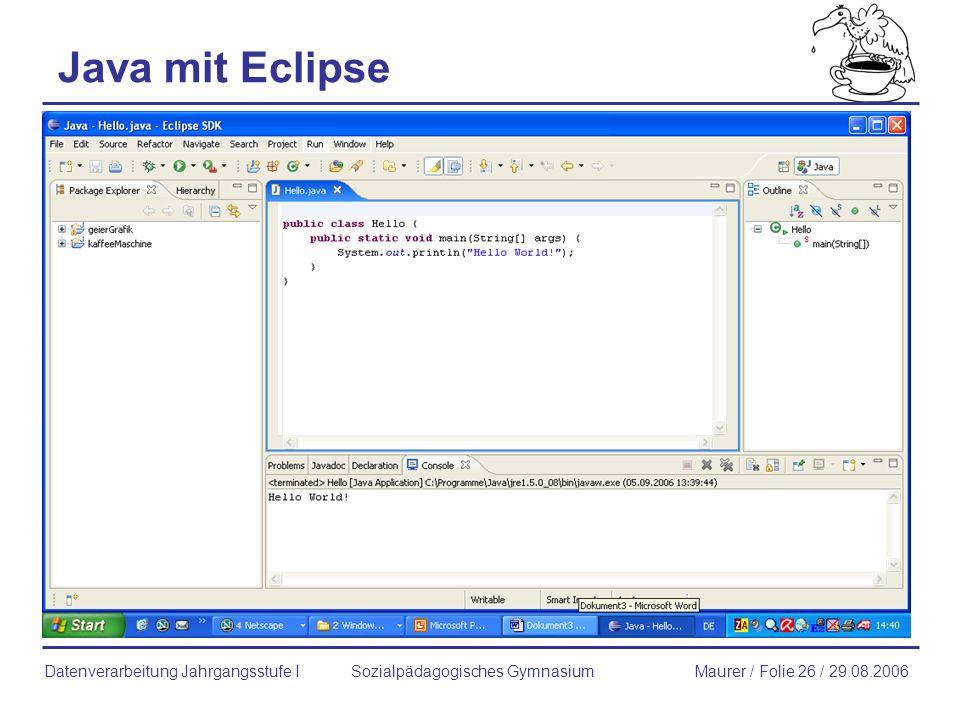 Java mit Eclipse Sozialpädagogisches GymnasiumMaurer / Folie 26 / 29.08.2006Datenverarbeitung Jahrgangsstufe I