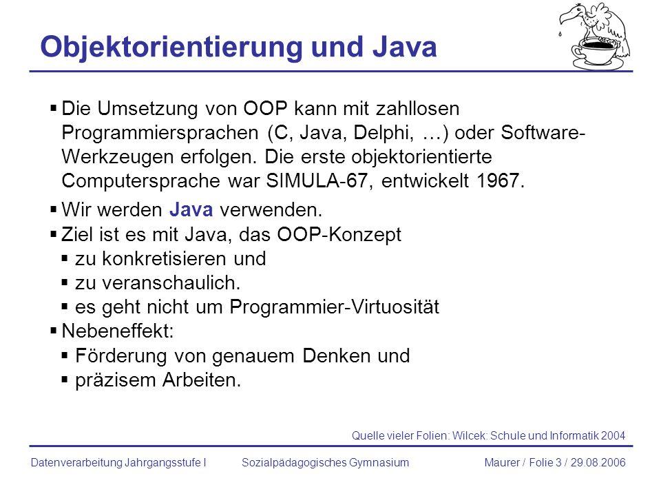 Objektorientierung und Java Die Umsetzung von OOP kann mit zahllosen Programmiersprachen (C, Java, Delphi, …) oder Software- Werkzeugen erfolgen. Die