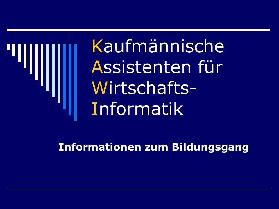 Kaufmännische Assistenten für Wirtschafts- Informatik Informationen zum Bildungsgang