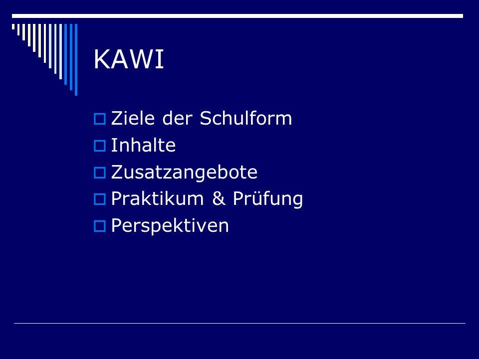 KAWI Ziele der Schulform Inhalte Zusatzangebote Praktikum & Prüfung Perspektiven