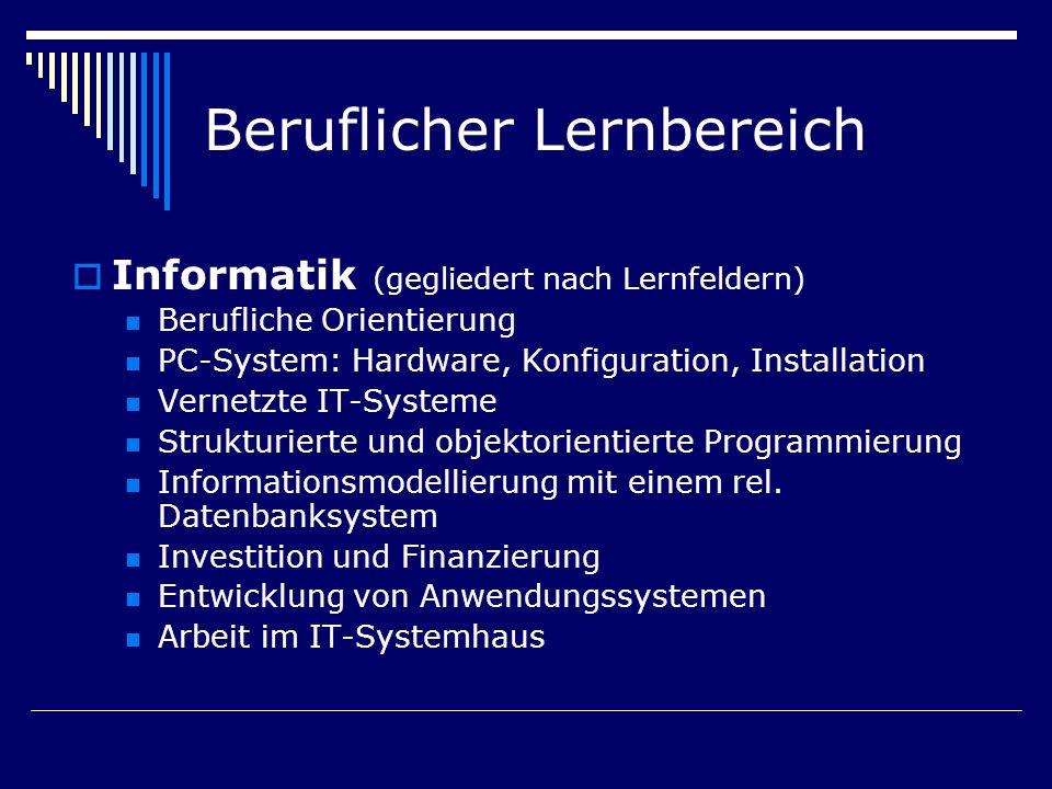 Beruflicher Lernbereich Informatik (gegliedert nach Lernfeldern) Berufliche Orientierung PC-System: Hardware, Konfiguration, Installation Vernetzte IT