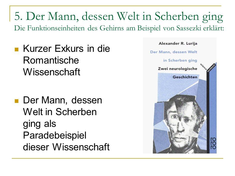 5. Der Mann, dessen Welt in Scherben ging Die Funktionseinheiten des Gehirns am Beispiel von Sassezki erklärt: Kurzer Exkurs in die Romantische Wissen