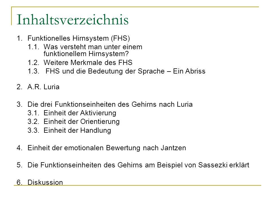 Inhaltsverzeichnis 1.Funktionelles Hirnsystem (FHS) 1.1.Was versteht man unter einem funktionellem Hirnsystem? 1.2.Weitere Merkmale des FHS 1.3. FHS u