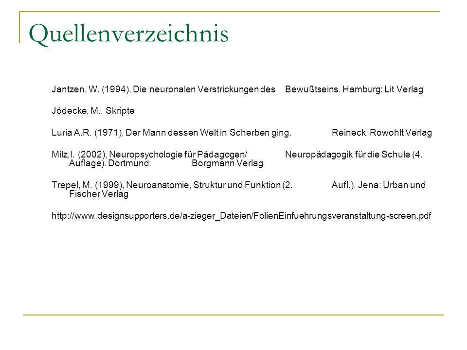 Quellenverzeichnis Jantzen, W. (1994), Die neuronalen Verstrickungen des Bewußtseins. Hamburg: Lit Verlag Jödecke, M., Skripte Luria A.R. (1971), Der