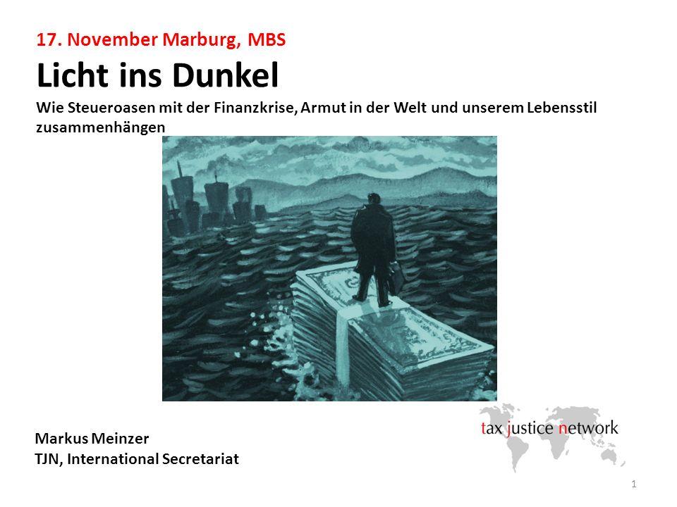 17. November Marburg, MBS Licht ins Dunkel Wie Steueroasen mit der Finanzkrise, Armut in der Welt und unserem Lebensstil zusammenhängen 1 Markus Meinz