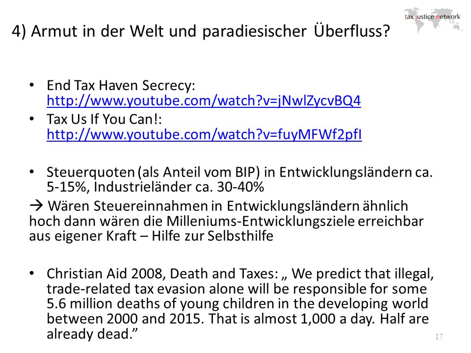 4) Armut in der Welt und paradiesischer Überfluss? End Tax Haven Secrecy: http://www.youtube.com/watch?v=jNwlZycvBQ4 http://www.youtube.com/watch?v=jN