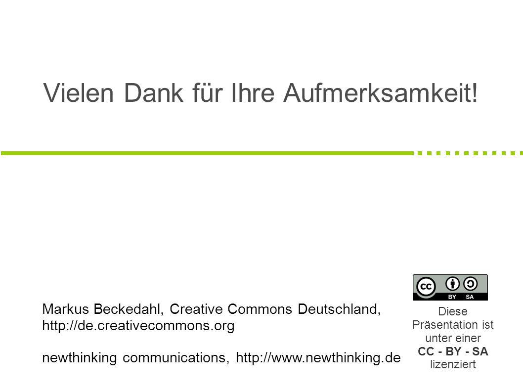 Vielen Dank für Ihre Aufmerksamkeit! Diese Präsentation ist unter einer CC - BY - SA lizenziert Markus Beckedahl, Creative Commons Deutschland, http:/