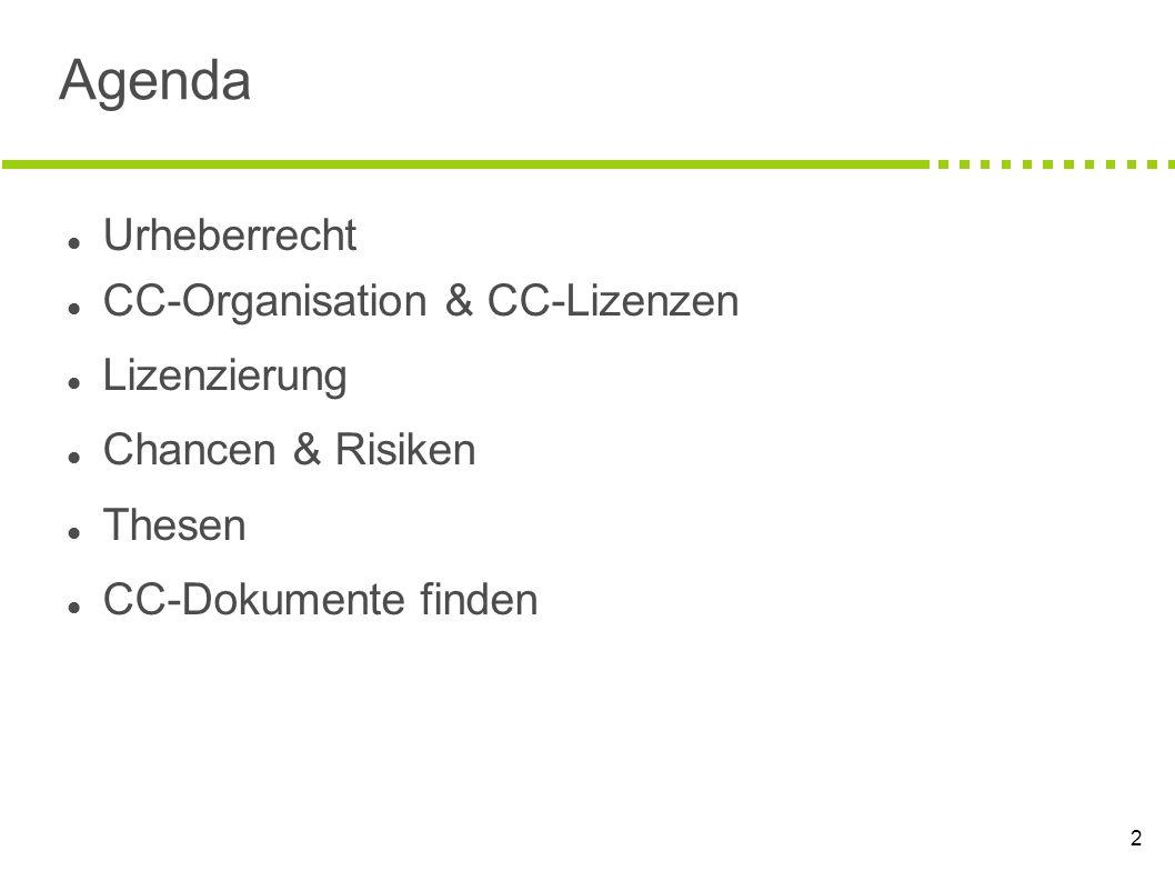 2 Agenda Urheberrecht CC-Organisation & CC-Lizenzen Lizenzierung Chancen & Risiken Thesen CC-Dokumente finden