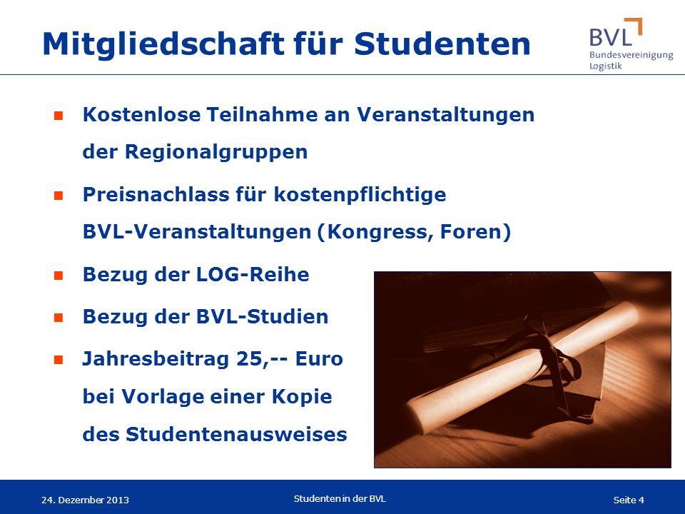 Seite 4 Studenten in der BVL 24. Dezember 2013 Mitgliedschaft für Studenten Kostenlose Teilnahme an Veranstaltungen der Regionalgruppen Preisnachlass