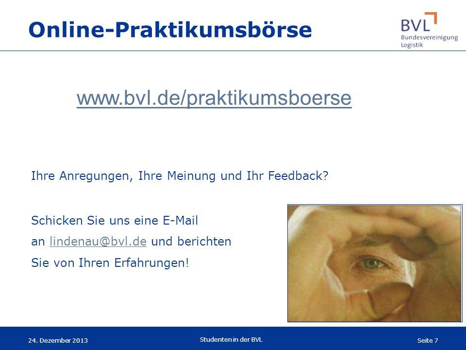 Seite 7 Studenten in der BVL 24. Dezember 2013 www.bvl.de/praktikumsboerse Ihre Anregungen, Ihre Meinung und Ihr Feedback? Schicken Sie uns eine E-Mai