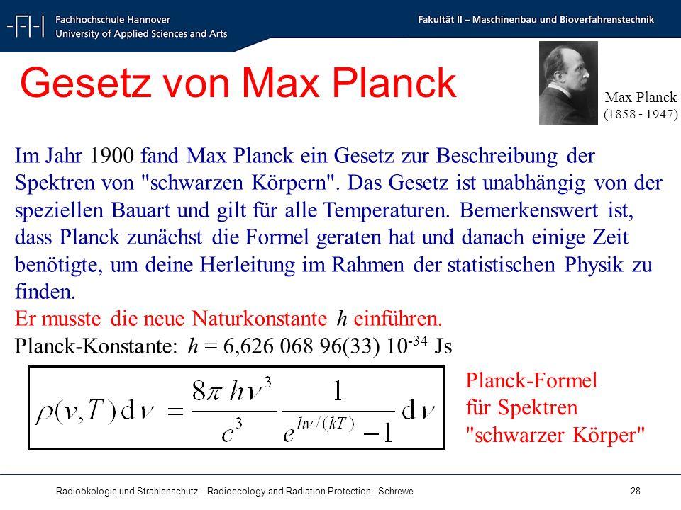 Radioökologie und Strahlenschutz - Radioecology and Radiation Protection - Schrewe 28 Gesetz von Max Planck Max Planck (1858 - 1947) Im Jahr 1900 fand Max Planck ein Gesetz zur Beschreibung der Spektren von schwarzen Körpern .