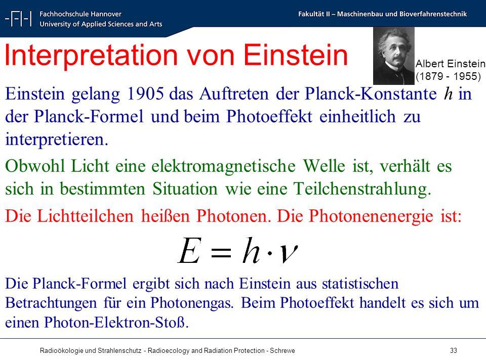 Radioökologie und Strahlenschutz - Radioecology and Radiation Protection - Schrewe 33 Einstein gelang 1905 das Auftreten der Planck-Konstante h in der Planck-Formel und beim Photoeffekt einheitlich zu interpretieren.