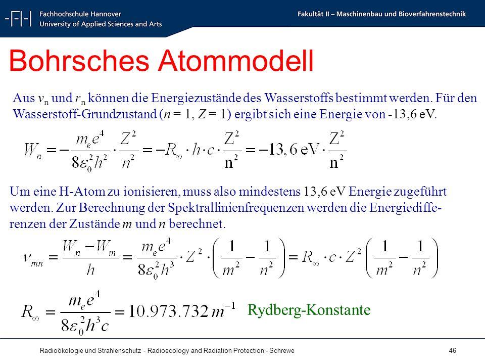 Radioökologie und Strahlenschutz - Radioecology and Radiation Protection - Schrewe 46 Bohrsches Atommodell Aus v n und r n können die Energiezustände des Wasserstoffs bestimmt werden.