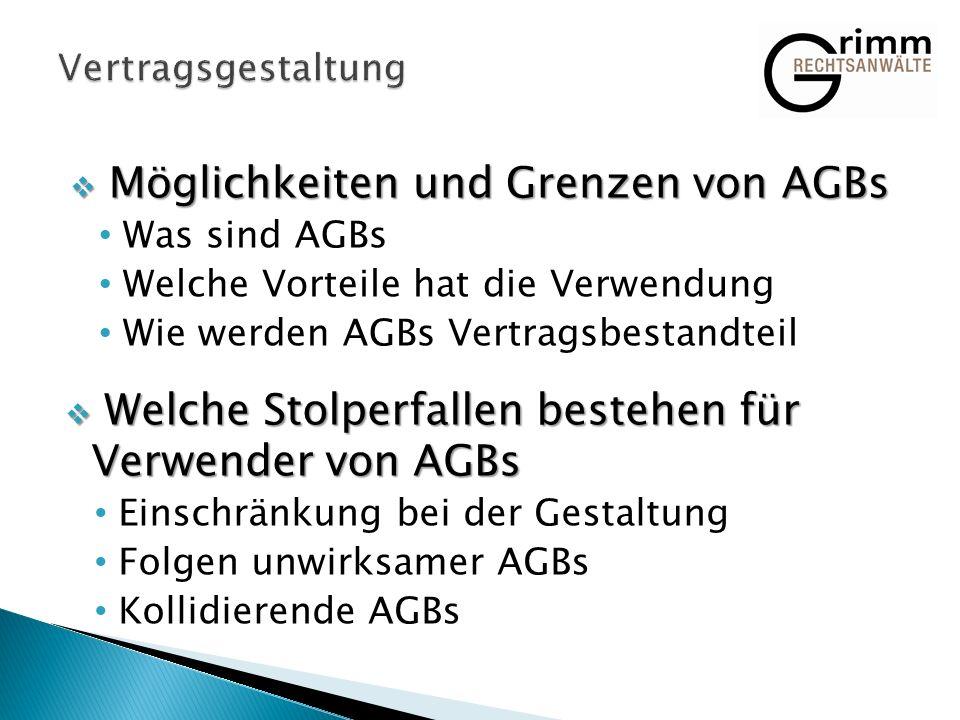 Möglichkeiten und Grenzen von AGBs Möglichkeiten und Grenzen von AGBs Was sind AGBs Welche Vorteile hat die Verwendung Wie werden AGBs Vertragsbestand
