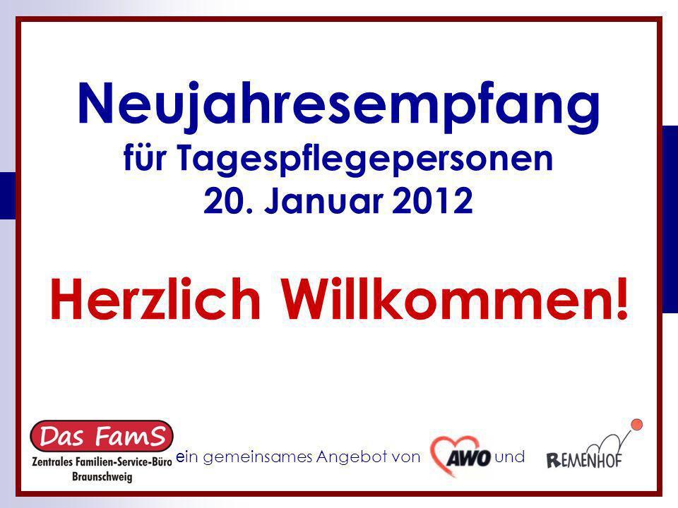 Neujahresempfang für Tagespflegepersonen 20. Januar 2012 Herzlich Willkommen! e in gemeinsames Angebot von und