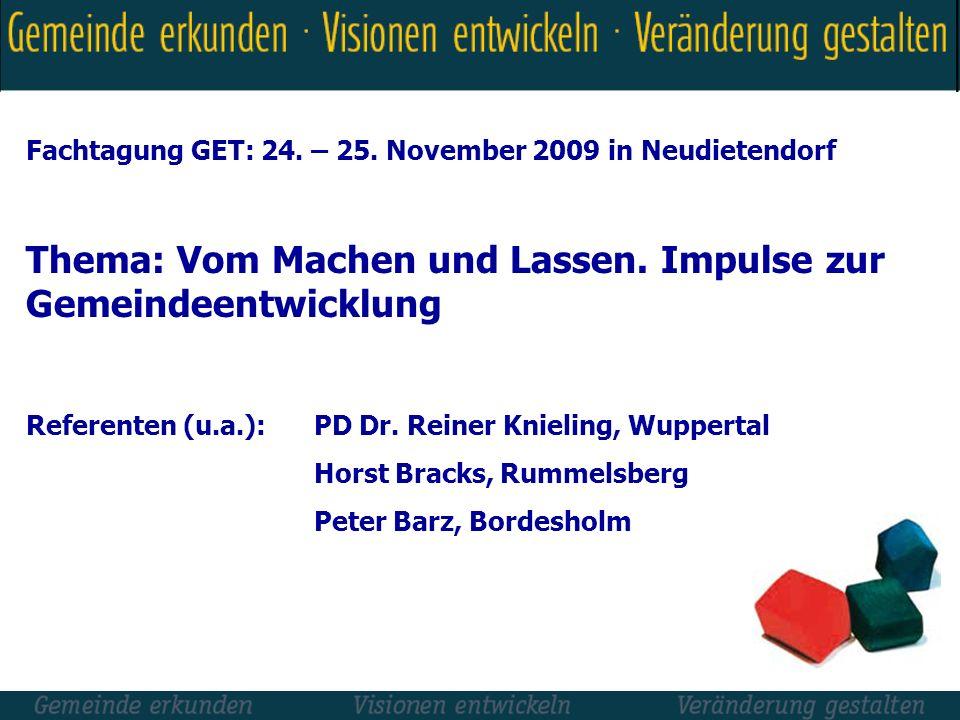 Fachtagung GET: 24. – 25. November 2009 in Neudietendorf Thema: Vom Machen und Lassen. Impulse zur Gemeindeentwicklung Referenten (u.a.): PD Dr. Reine