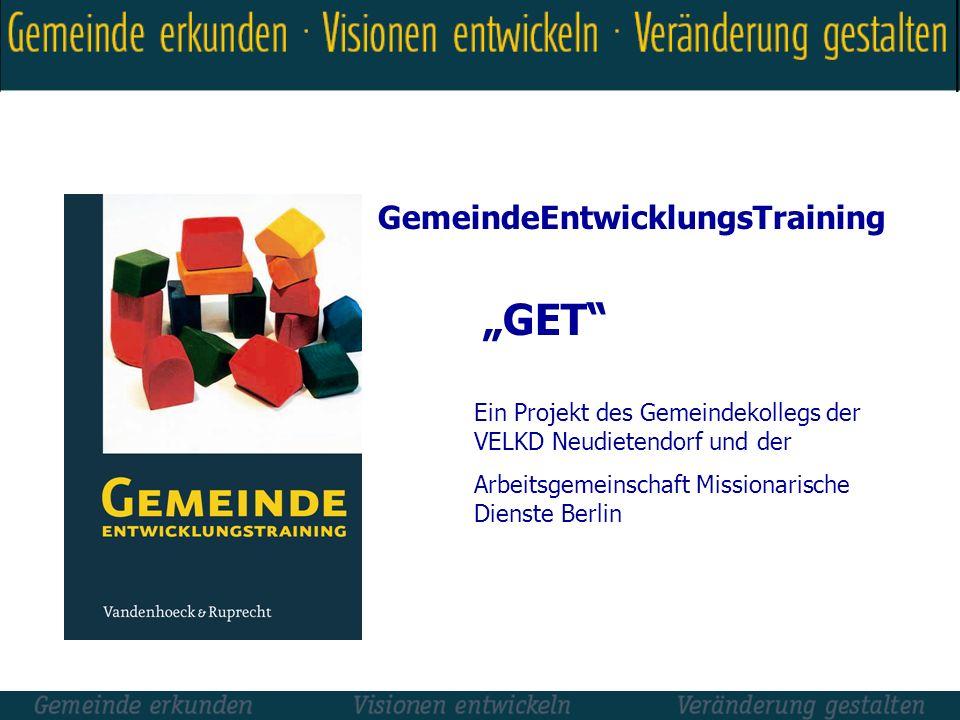 GET Ein Projekt des Gemeindekollegs der VELKD Neudietendorf und der Arbeitsgemeinschaft Missionarische Dienste Berlin GemeindeEntwicklungsTraining
