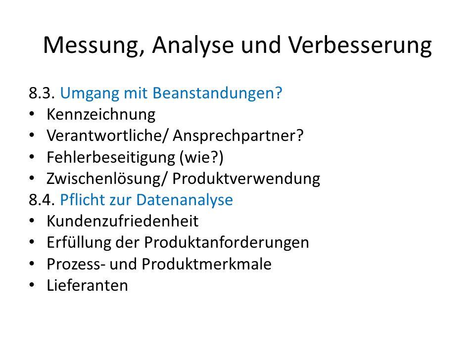 Messung, Analyse und Verbesserung 8.3. Umgang mit Beanstandungen? Kennzeichnung Verantwortliche/ Ansprechpartner? Fehlerbeseitigung (wie?) Zwischenlös