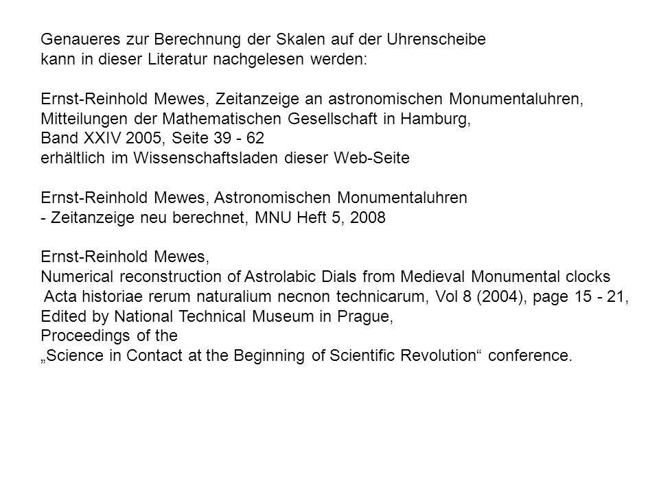 Genaueres zur Berechnung der Skalen auf der Uhrenscheibe kann in dieser Literatur nachgelesen werden: Ernst-Reinhold Mewes, Zeitanzeige an astronomisc