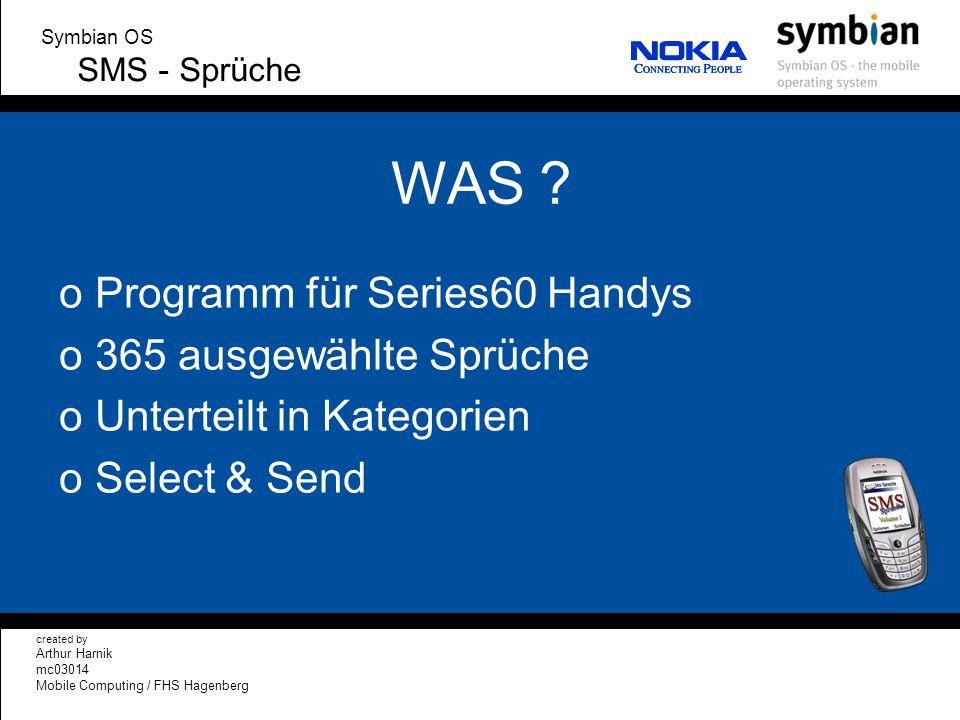 CREDITS created by Arthur Harnik mc03014 Mobile Computing / FHS Hagenberg Symbian OS SMS - Sprüche oQuellen: ohttp://www.sueddeutsche.de/panorama/artikel/883/31852/ ohttp://www.win-report.com/neu2515.html oSMS – Sprüche written by: Christoph Lang 73430 Aalen Deutschland +49 (0)7361 350 394